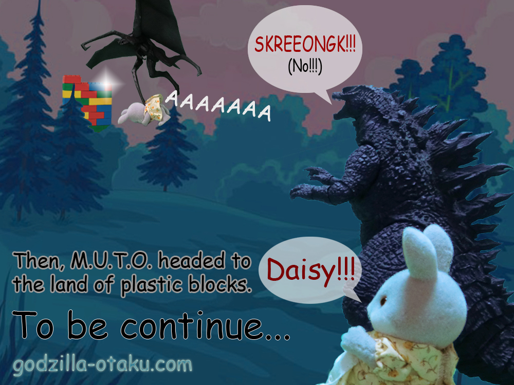 Daisy: AAAAAAAA Godzilla 2014: SKREEONGK!!! (No!!!) Rose: Daisy!!! Then, M.U.T.O. headed to the land of plastic blocks. To be continue... godzilla-otaku.com